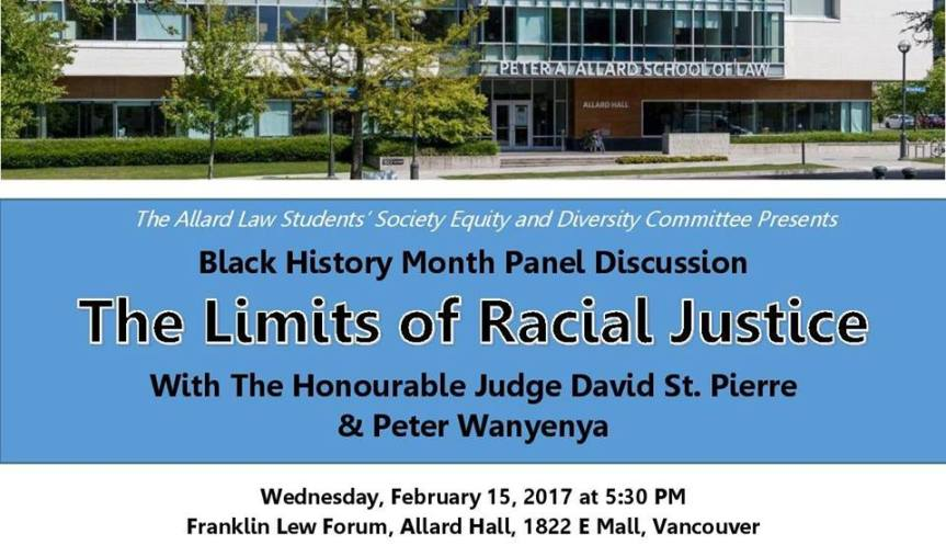 2017 Event – Community Event: Panel Discussion: The Limits of Racial Justice with The Honourable Judge David St. Pierre and Peter Wanyenya -February 15, 2017 @ 5:30pm-7:30pm @ Franklin Lew Forum, Allard Hall(UBC), 1822 E Mall, Vancouver, BC V6T1Z1