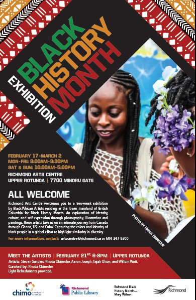 2018 Event:Art Exhibition: Two-week exhibition of Black/African Artists residing in the lower mainland of British Columbia for Black History Month -Feb 17-Mar 2, 2018 @ Mon-Fri 9am-9pm & Sat-Sun 10am-5pm @ Richmond Arts Centre -7700 Minoru Gate(Richmond)