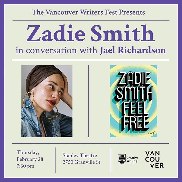 2019 Event -Community Event: Zadie Smith in Conversation with Jael Richardson presented by The Vancouver Writers Fest – Thursday, February 28, 2019 @ 7:30pm @ Stanley Industrial Alliance Stage, 2750 Granville Street(Vancouver)