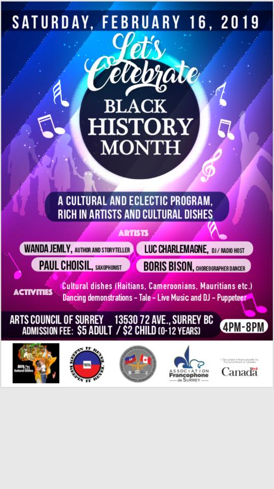 2019 Event -Community Event: Celebration of the Month of Black History, organized by the Cultural Association of Haitian-Canadians in BC, Afrika 21 and the Francophone Association of Surrey -February 16, 2019  @ 4 -8pm @ Newton Arts Centre,  113530 72nd Avenue (Surrey)