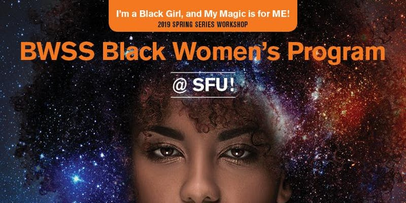 2019 Event -Workshop: Black Girl Magic Workshops at SFU: Workshop Centering Self Love and Empowerment for Black Women and mix raced women –  February 12 and 19, March 5 and 12, 2019 (four Tuesdays) (four Wednesdays) @ 4:00pm @ SFSS Women's Center – TC3014, 8888 University Drive (Burnaby)