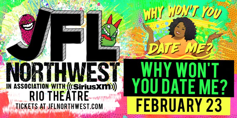 2019 Event -Performance:  JFL NorthWest presents Why Won't You Date Me? Podcast feat Nicole Byer and Dulce Sloan–  February 23, 2019 @ 9:30pm @ Rio Theatre 1660 E Broadway(Vancouver)