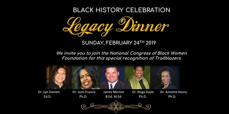 2019 Event -Community Event: NCBWF Black History Celebration – Legacy Dinner (National Congress of Black Women Foundation)-  February 24, 2019 @ 4pm-11pm-@ Bonsor Recreation Complex (3rd. Floor) 6550 Bonsor Ave. (Burnaby)