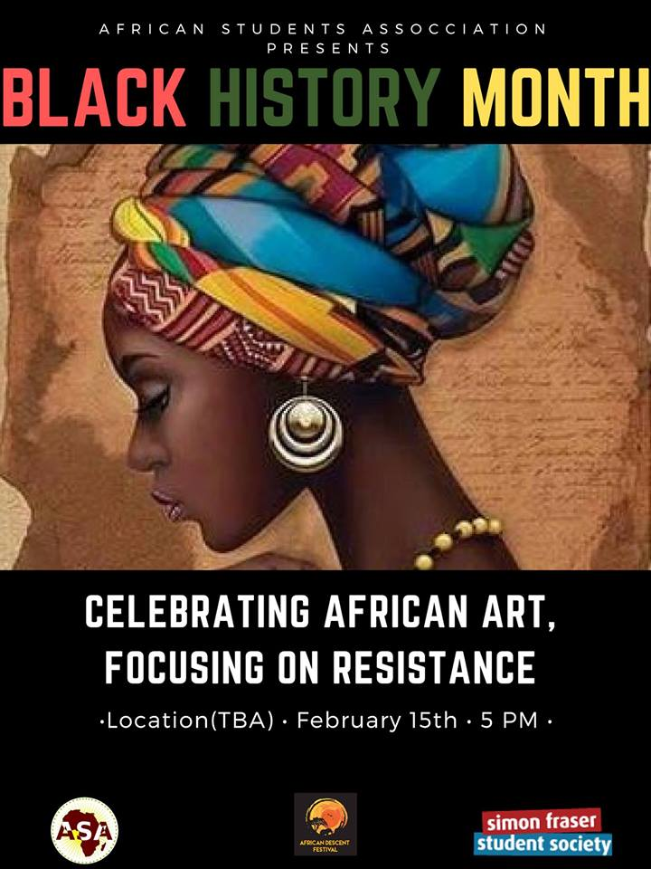 Community Event: Celebrating African art, focusing on resistance hosted by SFU African Students' Association- Feb 15, 2019 @ 5:00pm @ SFU Harbour Centre – Segal Centre,500 Granville Street(Vancouver)