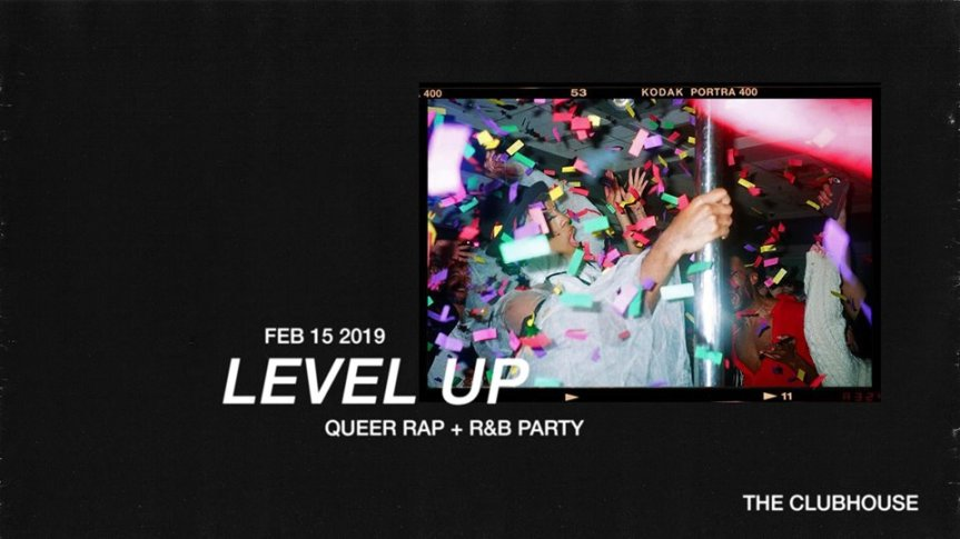 Club Night: LEVEL UP- Queer Rap + R&B Party -February 15, 2019  @ 9:30pm @ The Clubhouse, 238 East 1st Ave (Vancouver)