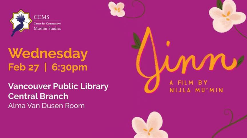 Film Screening:  Jinn – BHM Film Screening hosted by Centre for Comparative Muslim Studies – SFU–  February 27, 2019 @ 6:30pm @ Alice MacKay Room, Vancouver Public Library, 350 W. Georgia(Vancouver)