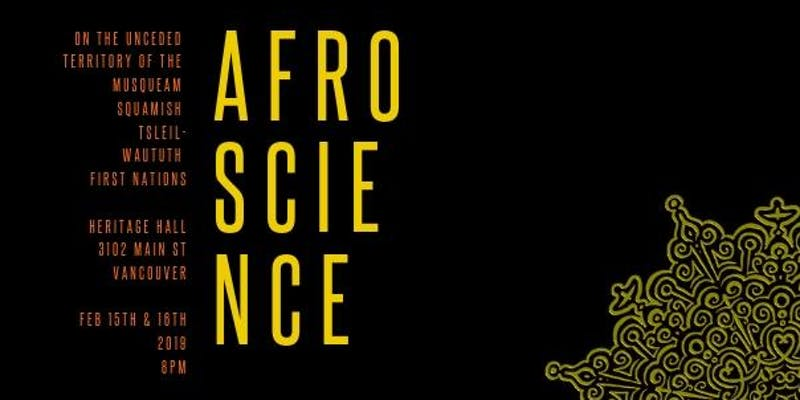 Performance: Small Stage 40 presents AfroScience with Tonye Aganaba -2 shows -February 15 & 16, 2019  @ 8:00pm @ Heritage Hall, 3102 Main Street (Vancouver)