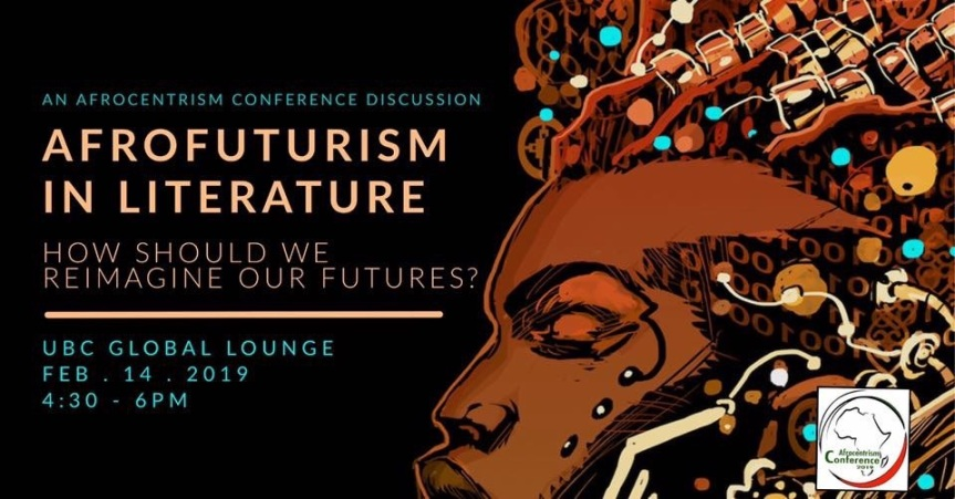 2019 Event -Discussion: Afrofuturism in Literature Hosted by Afrocentrism Conference 2019 – February 14, 2019 @ 4:30pm @ UBC Global Lounge, 2205 Lower Mall, Vancouver, UBC (Vancouver)