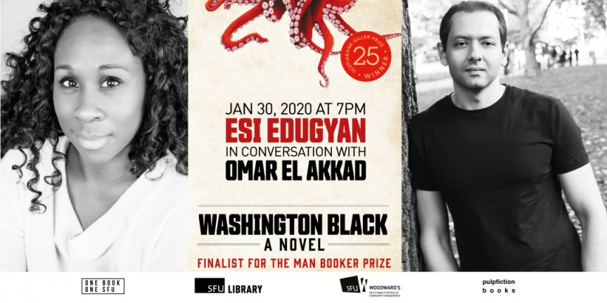 Community Event: An evening of reading and conversation with Edugyan and Omar El Akkad to discuss Washington Black  – January 30, 2020 @ 7:00pm @ Djavad Mowafaghian Cinema, SFU Goldcorp Centre for the Arts(Vancouver)