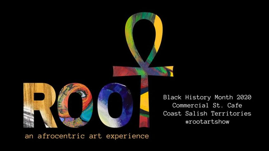 Community event:  Root; an afrocentric art experience for black history month– February 7, 2020 @ 7:00pm @ Commercial Street Café, 3599 Commercial Street,(Vancouver)