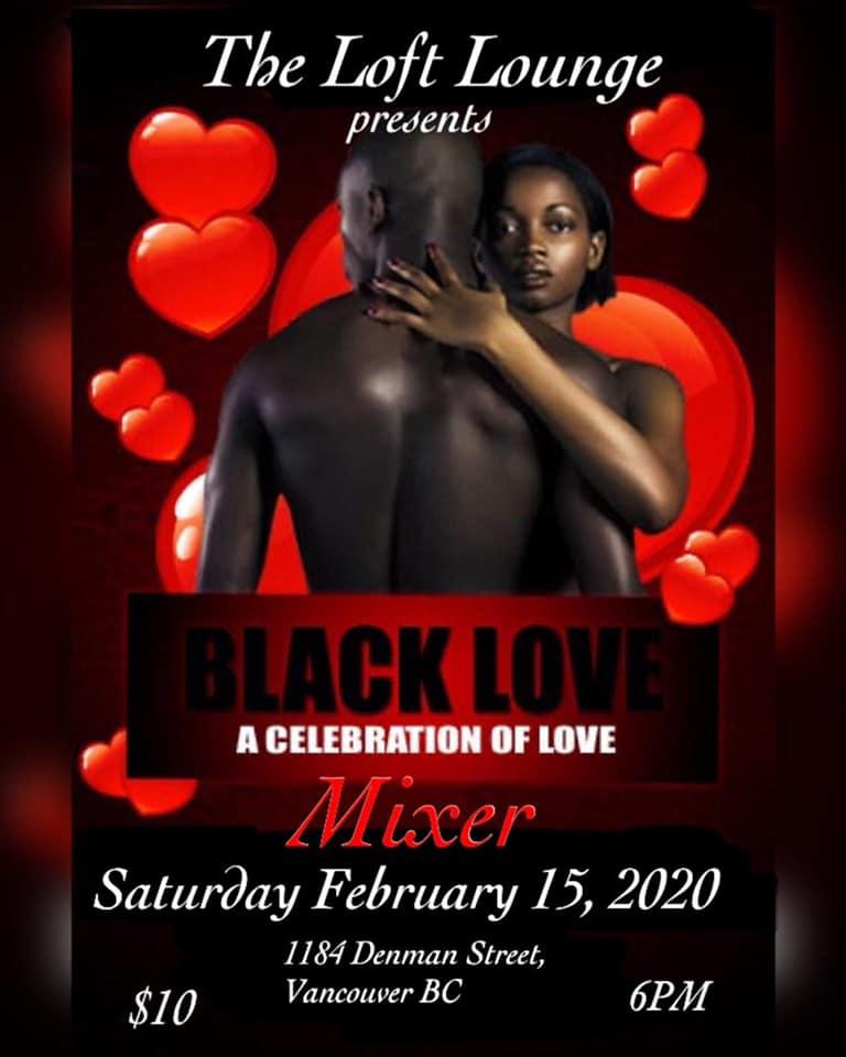 Community Event:  Black Love Mixer –  February 15, 2020 @ 6:00pm @ The Loft Lounge 1184 Denman St(Vancouver)