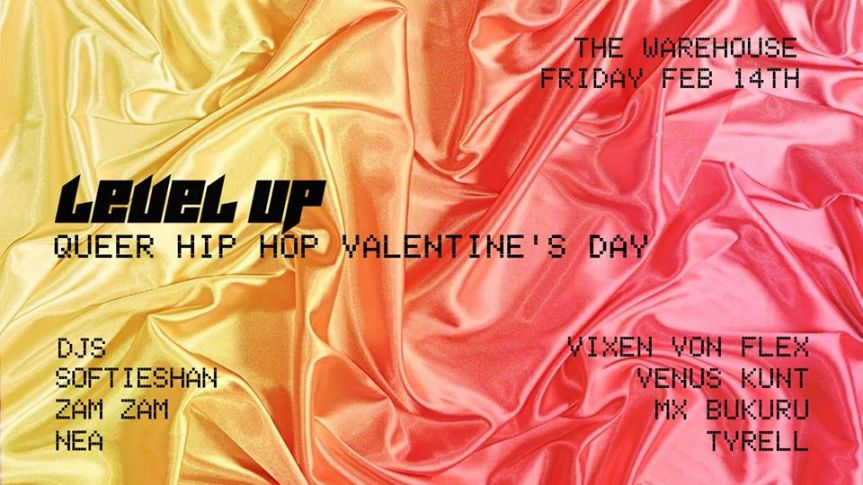 Club Night: LEVEL UP- Queer Queer Hip Hop Valentine's Day -February 14, 2020  @ 9:30pm @ THE WAREHOUSE 550 MALKIN AVE(Vancouver)
