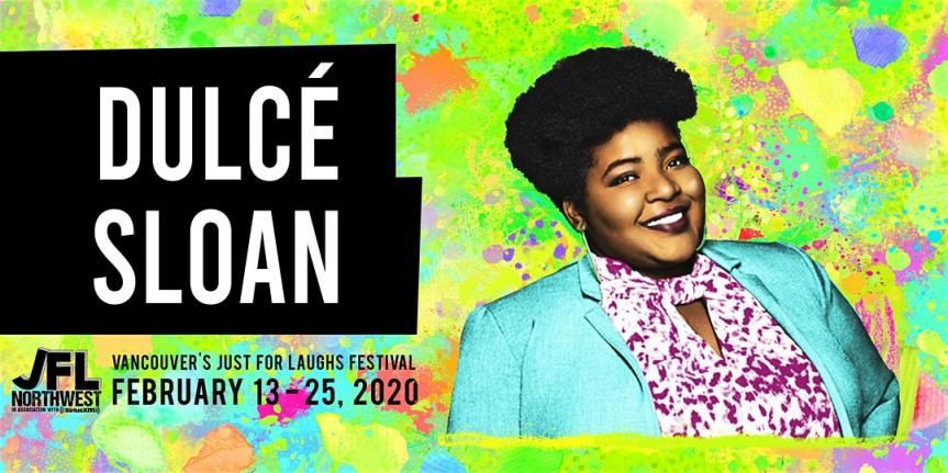 Performance:  JFL NorthWest presents Dulcé Sloan  –  February 22, 2020|Two shows @ 7:00pm and 9:30pm @ Yuk Yuks, 2837 Cambie Street Vancouver, BC (Vancouver)