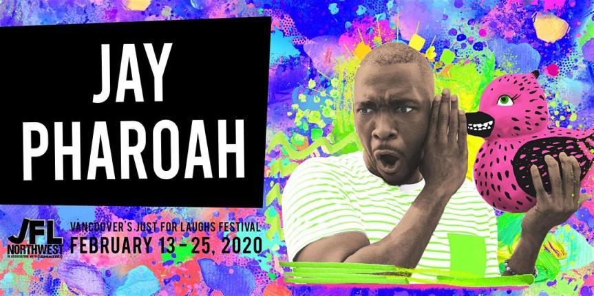 Performance:  JFL NorthWest presents Jay Pharoah  –  February 20, 2020@ 7:00pm @ Vogue Theatre 918 Granville St(Vancouver)