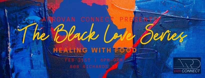 Community Event:  The Black Love Series: Healing with Food| February 21, 2020 @ 6:30PM @  ArtStarts in Schools, 808 Richards St.(Vancouver)