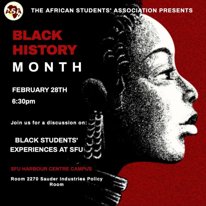 Community Event: Black History Month Special: Black Students' Experiences at SFU hosted by SFU African Students' Association – February 28, 2020 @ 6:30pm @ SFU Harbour Centre Campus Vancouver, Room 2270, Sauder Industries Policy Room,515 West Hastings Street Vancouver, BC (Vancouver)