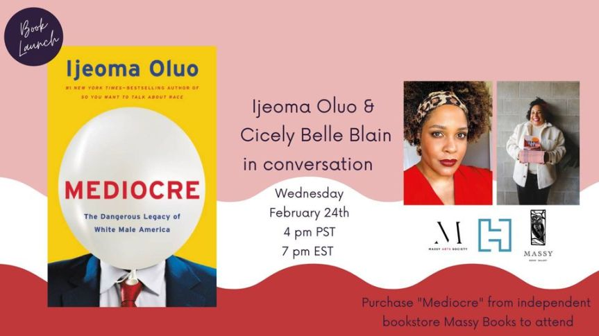 Virtual Event (Book launch/Discussion):  Ijeoma Oluo in conversation with Cicely Belle Blain– February 24, 2021 @ 4:00pm – [Massy Books and Massy Arts Society]