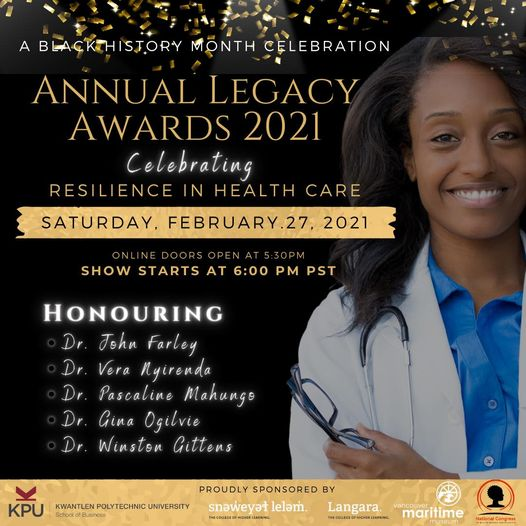 Virtual Event (Awards/Community Event):  Annual Legacy Awards Honouring Black Physicians –  February 27, 2021 @ 6:00pm – $20 [National Congress of Black Women Foundation –BC]