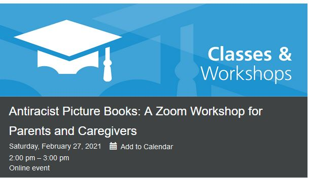 Virtual Event (Workshop): Antiracist Picture Books: A Zoom Workshop for Parents and Caregivers– February 27, 2021 @ 2:00pm – [Vancouver Public Library]