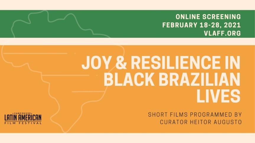 Virtual Event (Online Film Screening):  JOY § RESILIENCE IN BLACK BRAZILIAN LIVES– February 18-28, 2021 – $5-$15 [Vancouver Latin American FilmFestival]